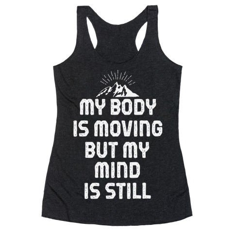 My Body Is Moving But My Mind Is Still Racerback Tank Top