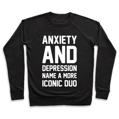 Anxiety and Depression Name A More Iconic Duo White Print Pullover