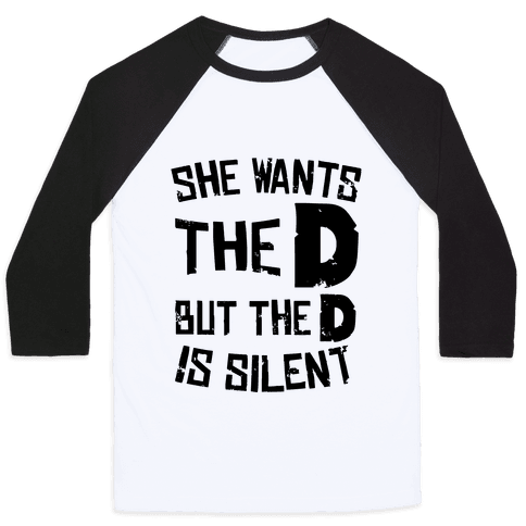 She Wants The D, But The D Is Silent Baseball Tee