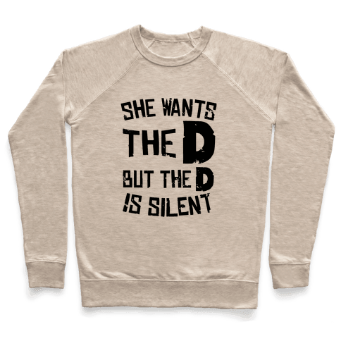 She Wants The D, But The D Is Silent Pullover