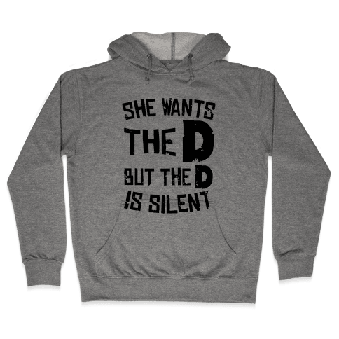 She Wants The D, But The D Is Silent Hooded Sweatshirt