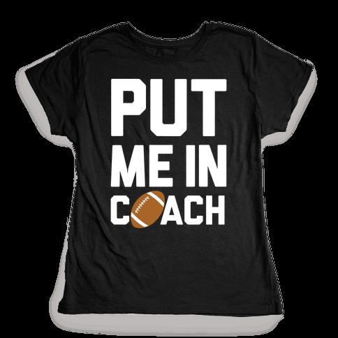 Put Me In Coach (Football) Womens T-Shirt