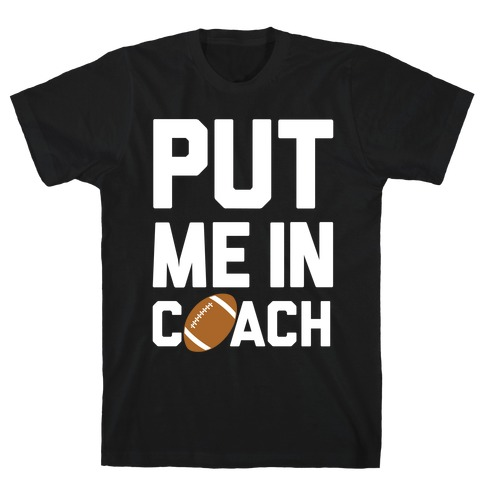 Put Me In Coach (Football) T-Shirt