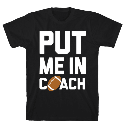 Put Me In Coach (Football) Mens T-Shirt