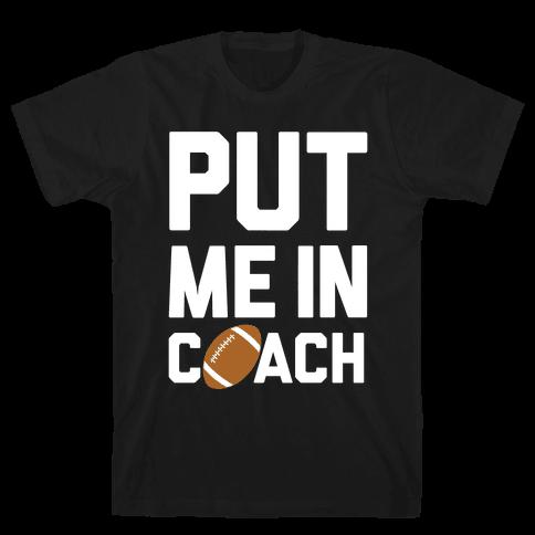 Put Me In Coach (Football) Mens/Unisex T-Shirt