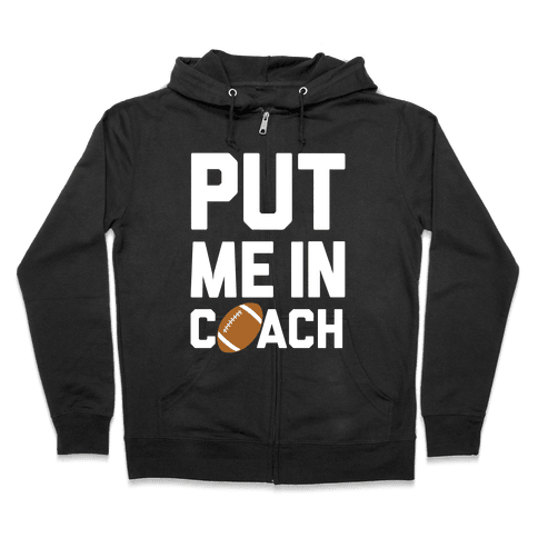 Put Me In Coach (Football) Zip Hoodie