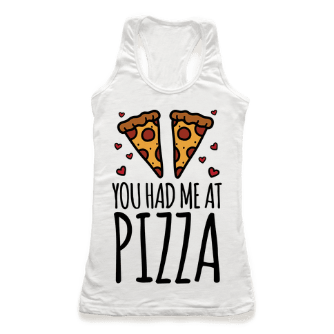 You Had Me At Pizza Racerback Tank Top