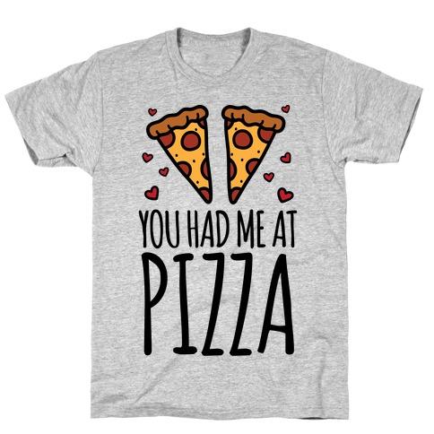You Had Me At Pizza T-Shirt