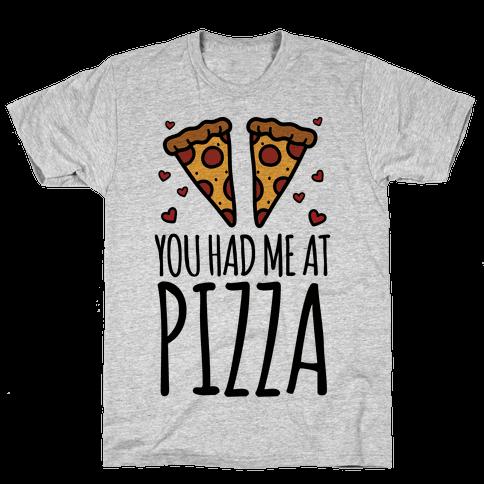 You Had Me At Pizza Mens T-Shirt