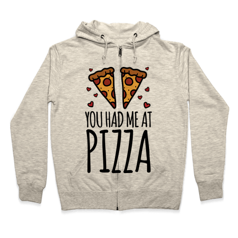 You Had Me At Pizza Zip Hoodie