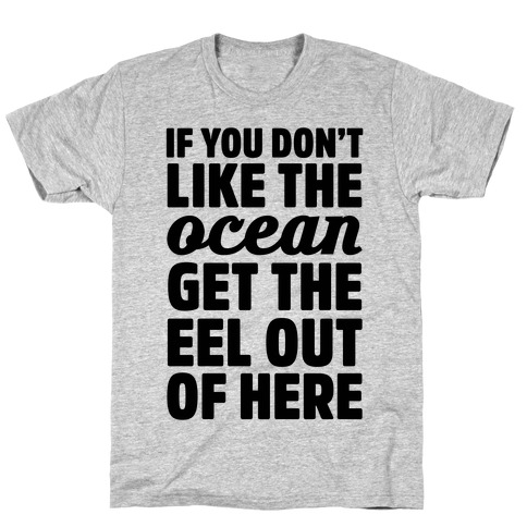 If You Don't Like The Ocean Get The Eel Out Of Here Mens T-Shirt