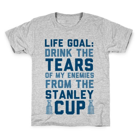 Life Goal: Drink the Tears of My Enemies From the Stanley Cup Kids T-Shirt