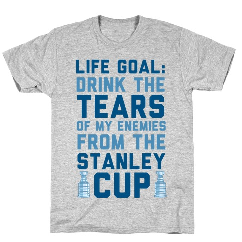 Life Goal: Drink the Tears of My Enemies From the Stanley Cup Mens T-Shirt