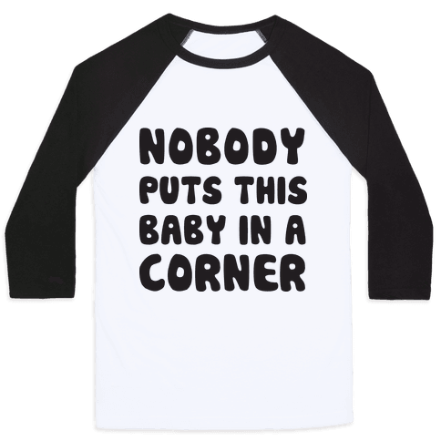 Nobody Puts This Baby In A Corner Baseball Tee