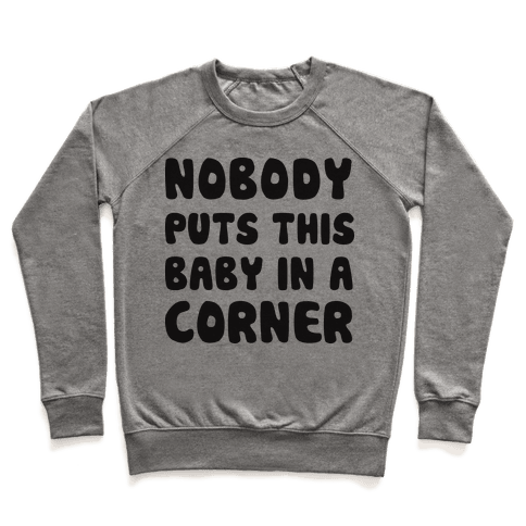 Nobody Puts This Baby In A Corner Pullover