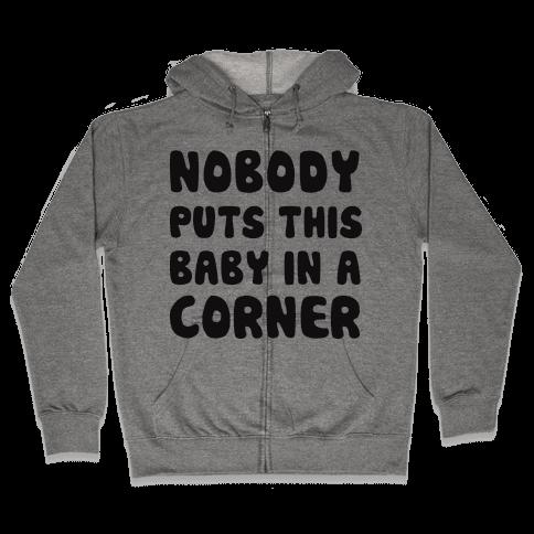 Nobody Puts This Baby In A Corner Zip Hoodie