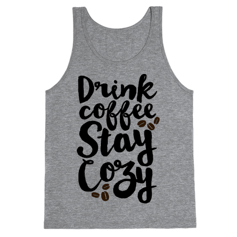 Drink Coffee Stay Cozy Tank Top