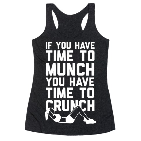 If You Have Time To Munch You Have Time TO Crunch Racerback Tank Top