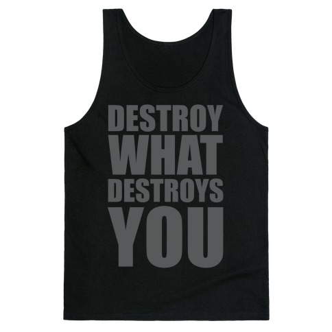 Destroy What Destroys You Tank Top