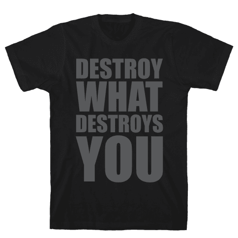 Destroy What Destroys You Mens T-Shirt
