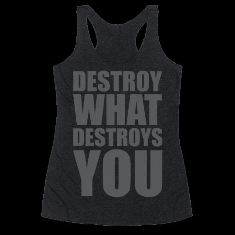 Destroy What Destroys You Racerback Tank Top