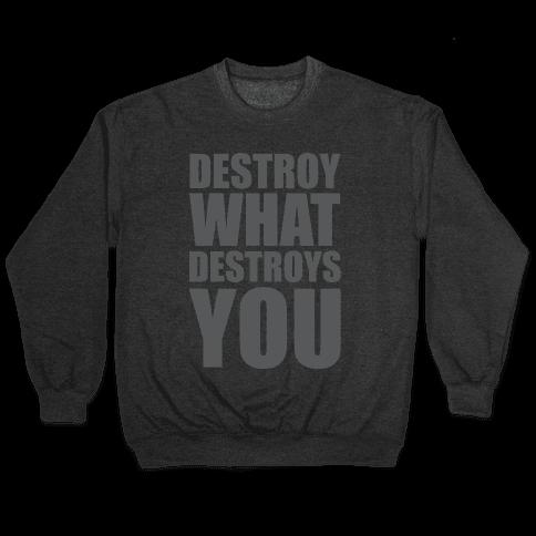 Destroy What Destroys You Pullover