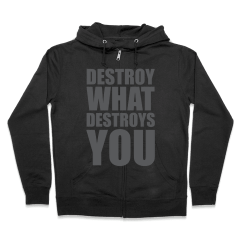 Destroy What Destroys You Zip Hoodie