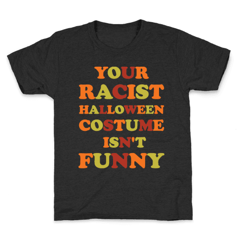 Your Racist Halloween Costume Isn't Funny Kids T-Shirt