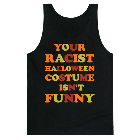 Your Racist Halloween Costume Isn't Funny Tank Top