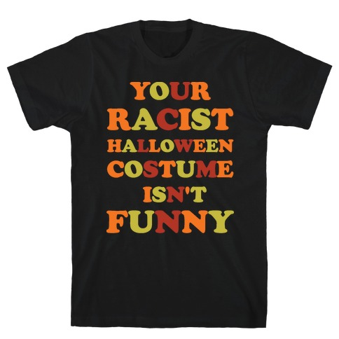 Your Racist Halloween Costume Isn't Funny T-Shirt