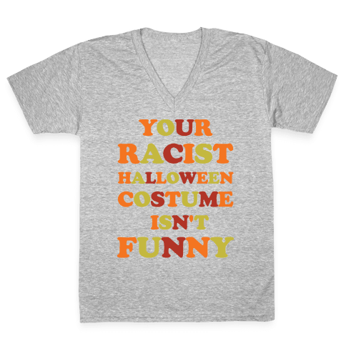 Your Racist Halloween Costume Isn't Funny V-Neck Tee Shirt