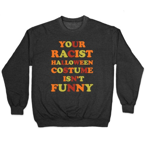 Your Racist Halloween Costume Isn't Funny Pullover
