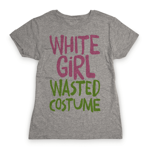 White Girl Wasted Costume Womens T-Shirt