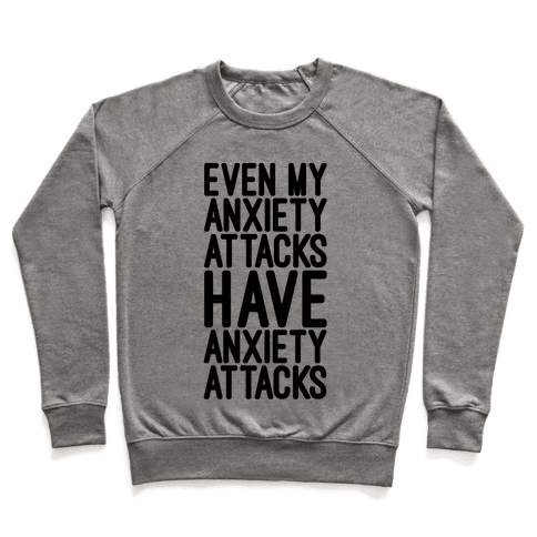 Even My Anxiety Attacks Pullover