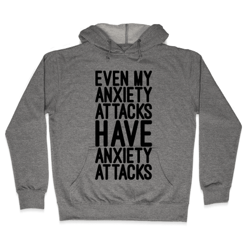 Even My Anxiety Attacks Hooded Sweatshirt