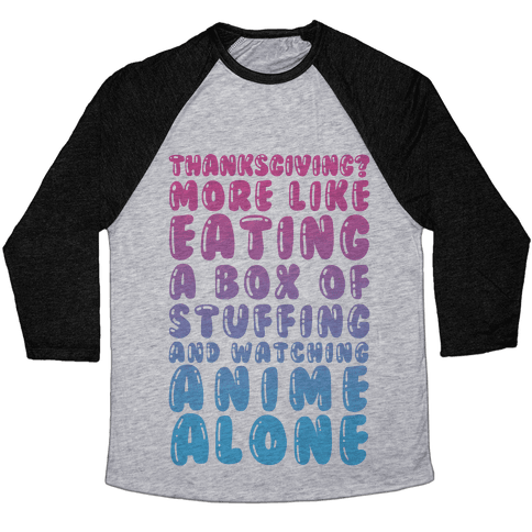 Thanksgiving? More Like Eating A Box Of Stuffing And Watching Anime Alone Baseball Tee