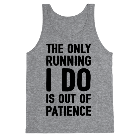 The Only Running I Do Is Out Of Patience Tank Top