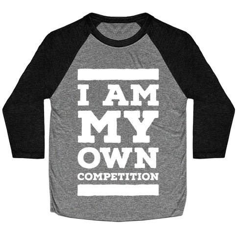 I Am My Own Competition Baseball Tee