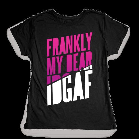 Frankly My Dear, IDGAF Womens T-Shirt