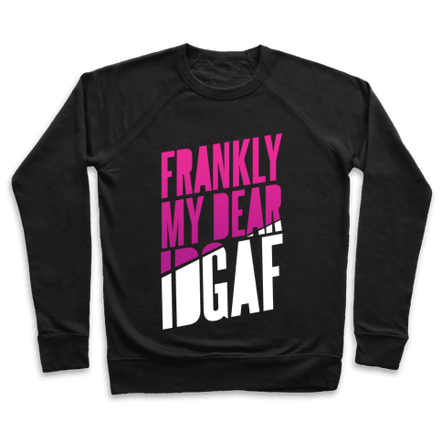 Frankly My Dear, IDGAF Pullover
