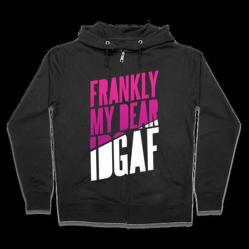 Frankly My Dear, IDGAF Zip Hoodie