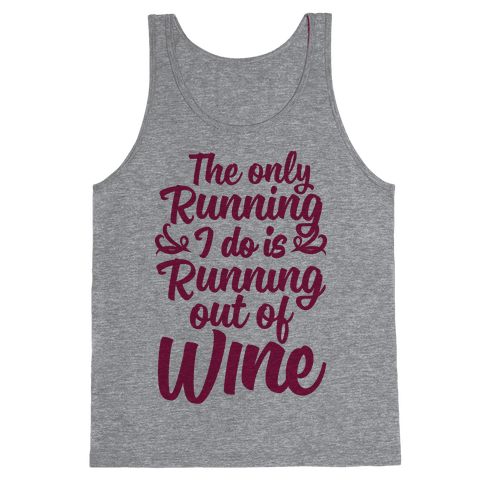 The Only Running I Do Is Out Of Wine Tank Top