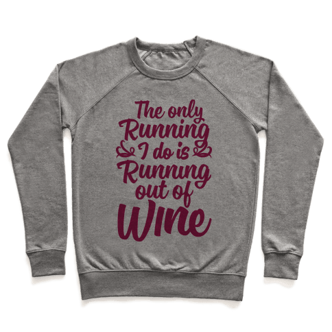 The Only Running I Do Is Out Of Wine Pullover