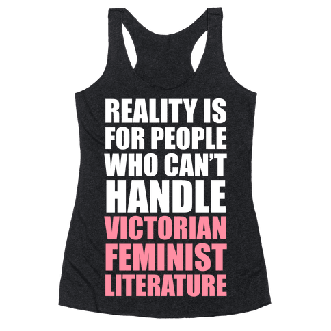 Reality Is For People Who Can't Handle Victorian Feminist Literature (White Ink) Racerback Tank Top