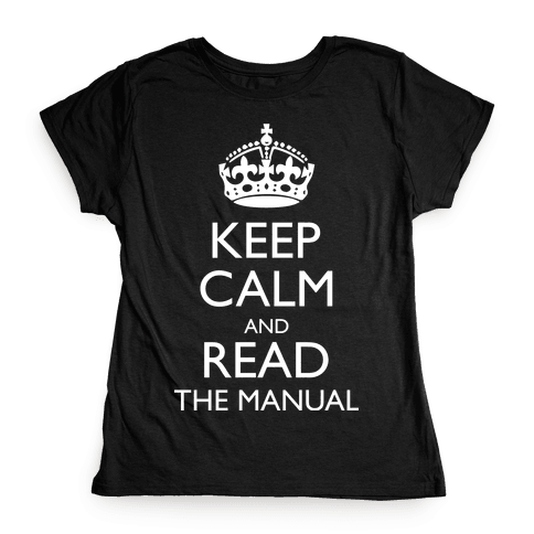 Keep Calm and Read The Manual Womens T-Shirt