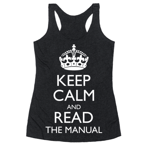 Keep Calm and Read The Manual Racerback Tank Top