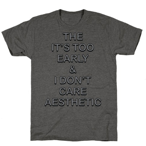 The It's Too Early & I Don't Care Aesthetic Mens/Unisex T-Shirt