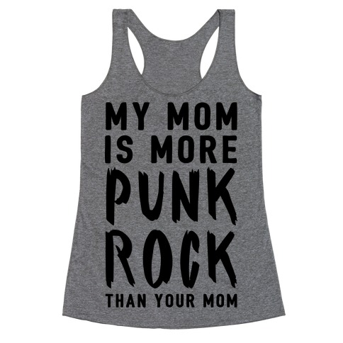 My Mom Is More Punk Rock Than Your Mom Racerback Tank Top