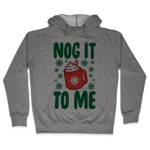 Nog It To Me Hooded Sweatshirt