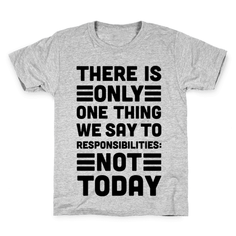 There is Only One Thing We Say To Responsibilities Not Today Kids T-Shirt